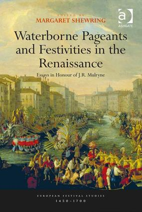 Waterborne Pageants and Festivities in the Renaissance: Essays in Honour of J.R. Mulryne book cover