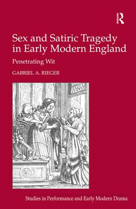 Sex and Satiric Tragedy in Early Modern England: Penetrating Wit book cover