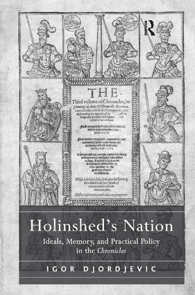 Holinshed's Nation: Ideals, Memory, and Practical Policy in the Chronicles, 1st Edition (Hardback) book cover