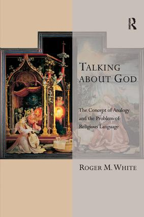 Talking about God: The Concept of Analogy and the Problem of Religious Language, 1st Edition (Paperback) book cover