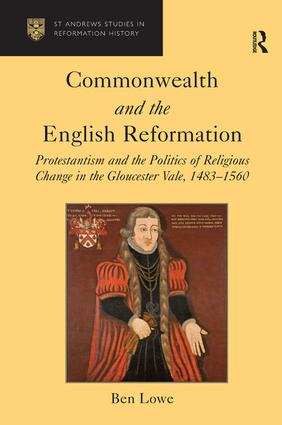 Commonwealth and the English Reformation: Protestantism and the Politics of Religious Change in the Gloucester Vale, 1483–1560 (Hardback) book cover