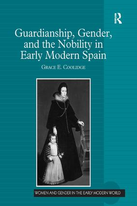 Guardianship, Gender, and the Nobility in Early Modern Spain (Hardback) book cover