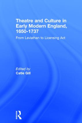 Theatre and Culture in Early Modern England, 1650-1737: From Leviathan to Licensing Act, 1st Edition (Hardback) book cover