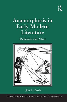 Anamorphosis in Early Modern Literature: Mediation and Affect (Hardback) book cover