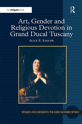 Art, Gender and Religious Devotion in Grand Ducal Tuscany book cover
