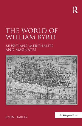 The World of William Byrd: Musicians, Merchants and Magnates (Hardback) book cover
