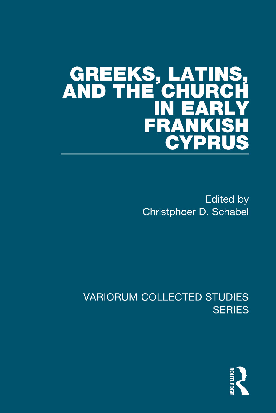 Greeks, Latins, and the Church in Early Frankish Cyprus: 1st Edition (Hardback) book cover
