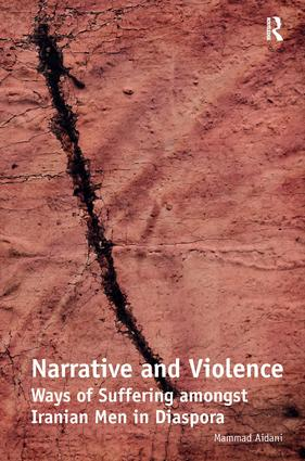 Narrative and Violence: Ways of Suffering amongst Iranian Men in Diaspora book cover
