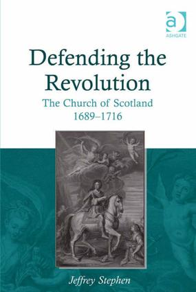 Defending the Revolution: The Church of Scotland 1689–1716, 1st Edition (Hardback) book cover