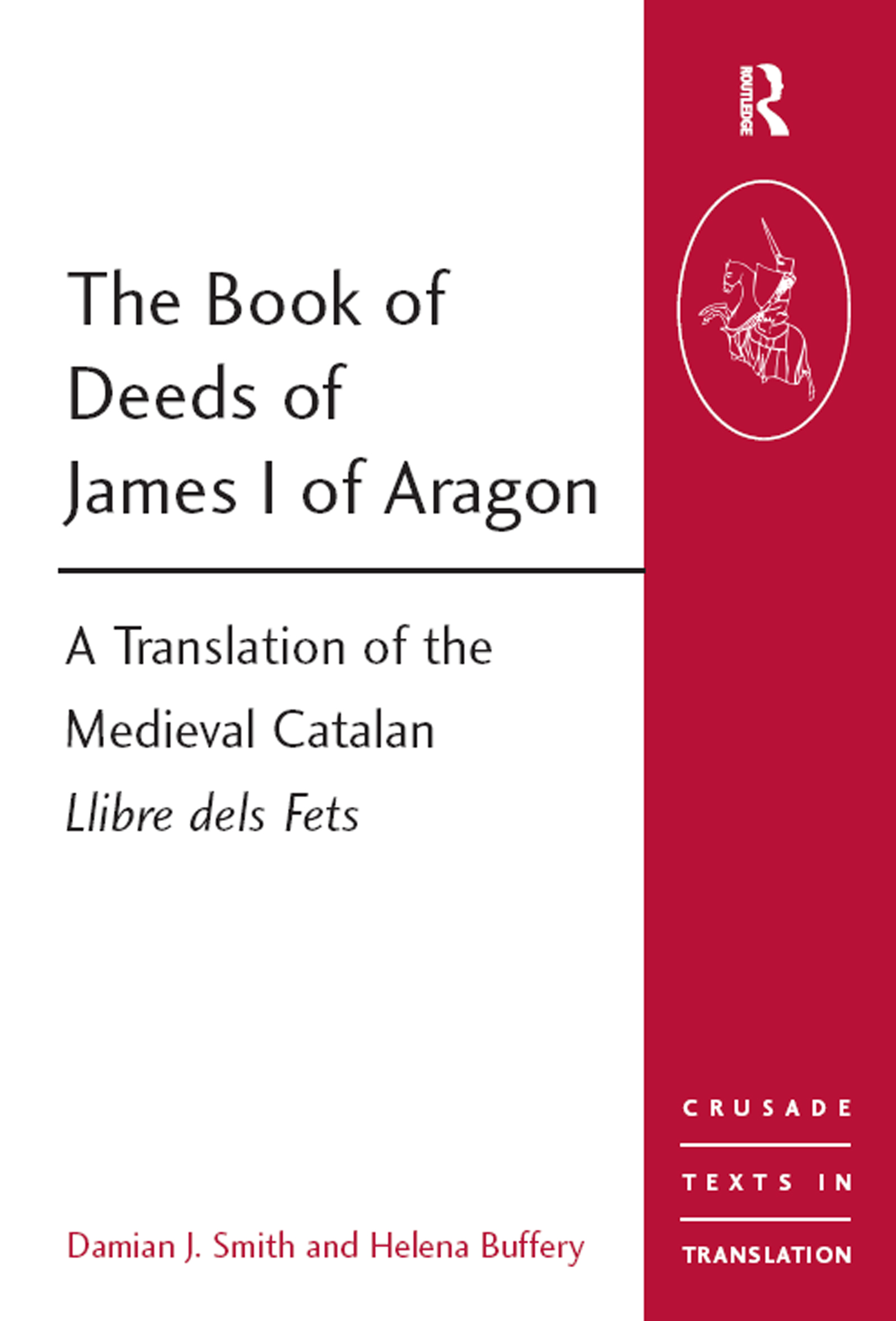 The Book of Deeds of James I of Aragon: A Translation of the Medieval Catalan Llibre dels Fets, 1st Edition (Paperback) book cover