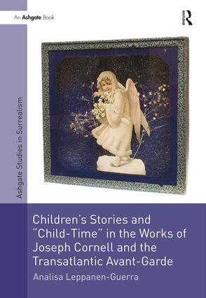 Children's Stories and 'Child-Time' in the Works of Joseph Cornell and the Transatlantic Avant-Garde book cover