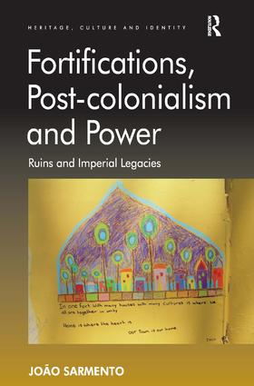 Fortifications, Post-colonialism and Power: Ruins and Imperial Legacies, 1st Edition (Hardback) book cover