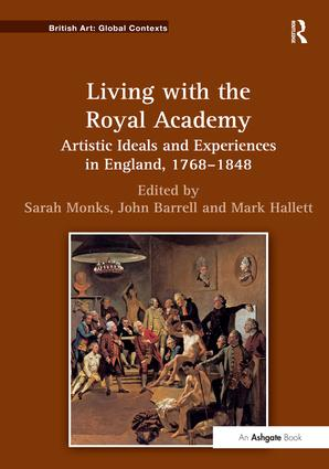 Living with the Royal Academy: Artistic Ideals and Experiences in England, 1768–1848, 1st Edition (Hardback) book cover