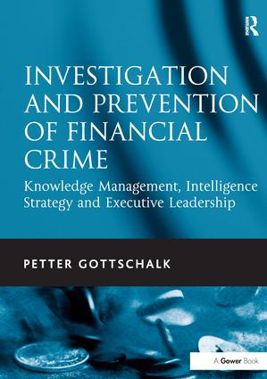Investigation and Prevention of Financial Crime: Knowledge Management, Intelligence Strategy and Executive Leadership, 1st Edition (Hardback) book cover