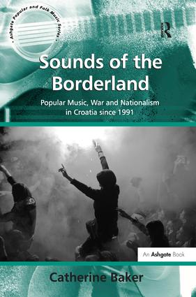 Sounds of the Borderland: Popular Music, War and Nationalism in Croatia since 1991 (Hardback) book cover