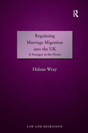 Regulating Marriage Migration into the UK: A Stranger in the Home (Hardback) book cover