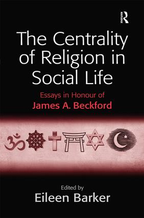 The Centrality of Religion in Social Life: Essays in Honour of James A. Beckford, 1st Edition (Paperback) book cover