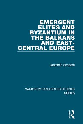 Emergent Elites and Byzantium in the Balkans and East-Central Europe