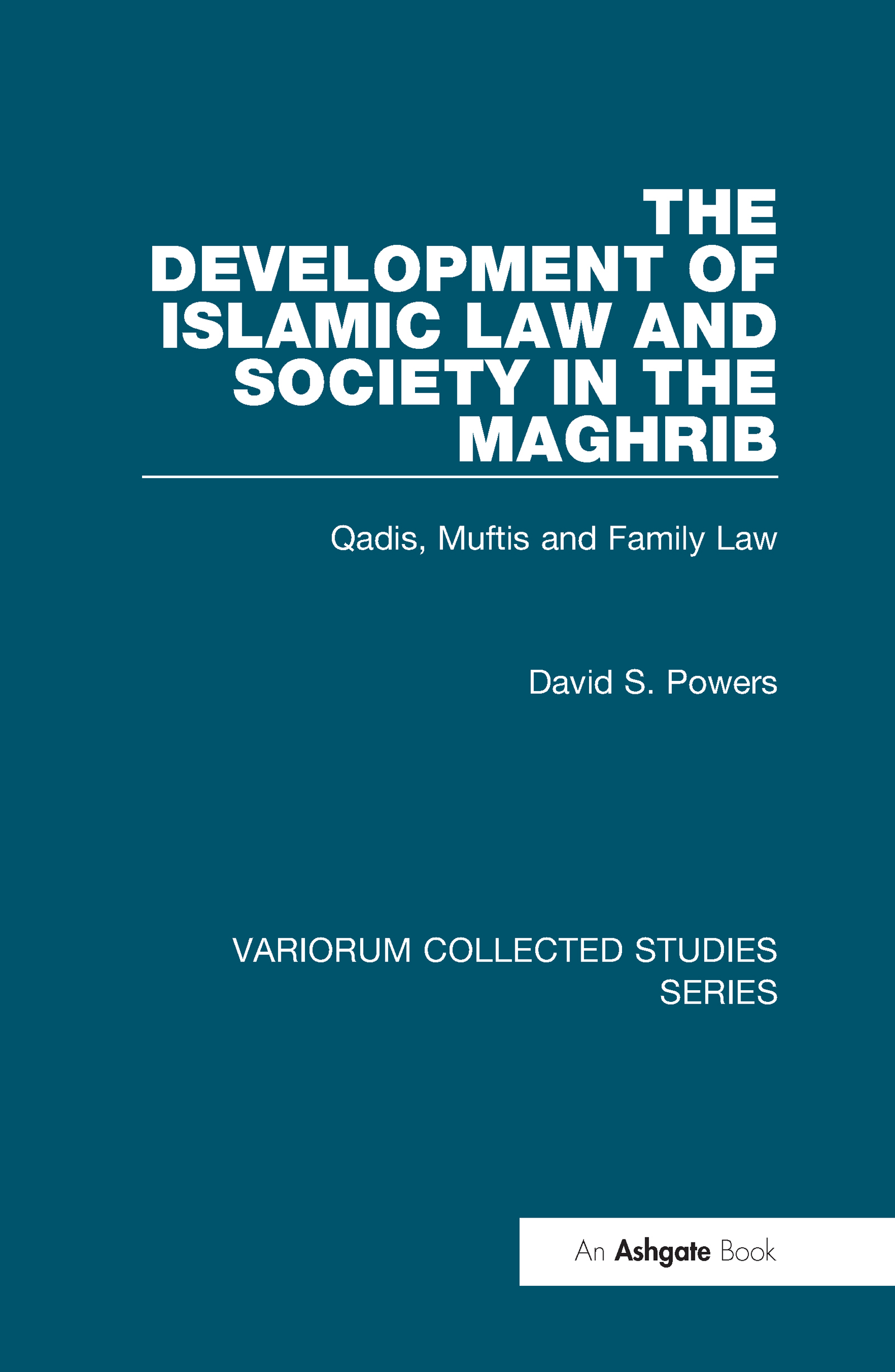 The Development of Islamic Law and Society in the Maghrib: Qadis, Muftis and Family Law book cover