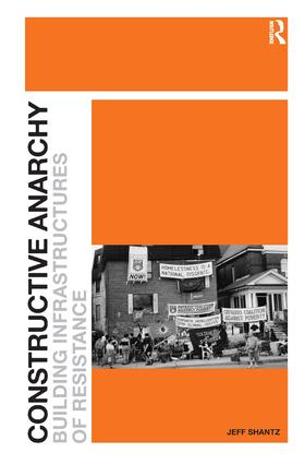 Constructive Anarchy: Building Infrastructures of Resistance (Hardback) book cover