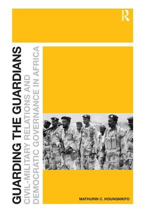 Guarding the Guardians: Civil-Military Relations and Democratic Governance in Africa, 1st Edition (Hardback) book cover