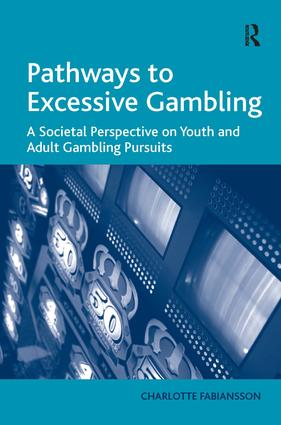 Pathways to Excessive Gambling: A Societal Perspective on Youth and Adult Gambling Pursuits, 1st Edition (Hardback) book cover
