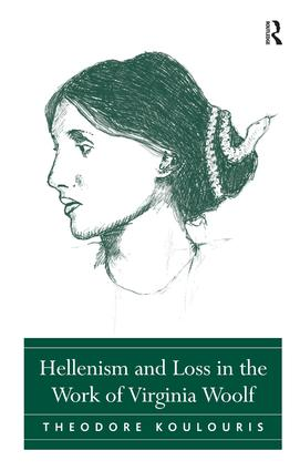 Hellenism and Loss in the Work of Virginia Woolf: 1st Edition (Hardback) book cover