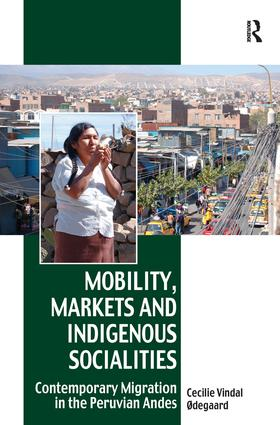Mobility, Markets and Indigenous Socialities: Contemporary Migration in the Peruvian Andes book cover