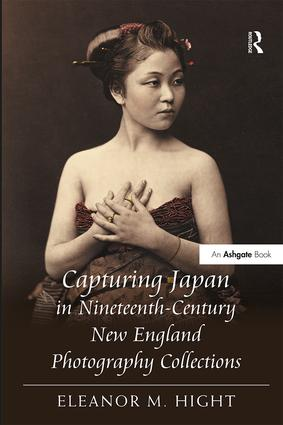Capturing Japan in Nineteenth-Century New England Photography Collections: 1st Edition (Hardback) book cover