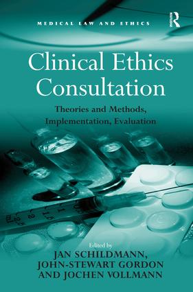 Clinical Ethics Consultation: Theories and Methods, Implementation, Evaluation, 1st Edition (Hardback) book cover