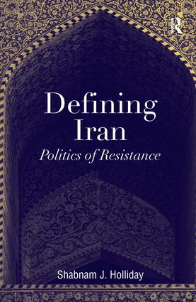 Defining Iran: Politics of Resistance, 1st Edition (Hardback) book cover