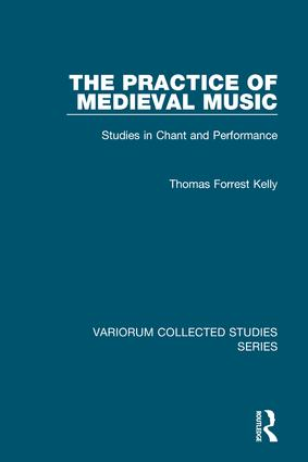 The Practice of Medieval Music: Studies in Chant and Performance, 1st Edition (Hardback) book cover