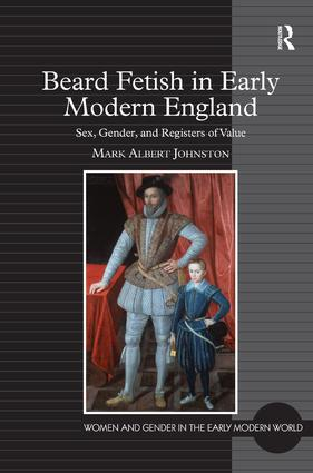 Beard Fetish in Early Modern England: Sex, Gender, and Registers of Value book cover