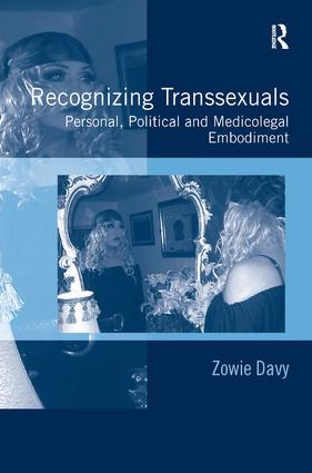 Recognizing Transsexuals: Personal, Political and Medicolegal Embodiment, 1st Edition (Paperback) book cover