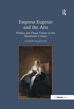 Empress Eugénie and the Arts: Politics and Visual Culture in the Nineteenth Century (Hardback) book cover