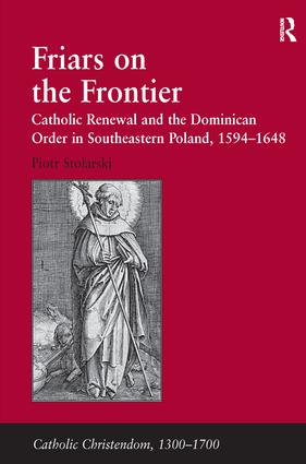 Friars on the Frontier: Catholic Renewal and the Dominican Order in Southeastern Poland, 1594–1648, 1st Edition (Hardback) book cover
