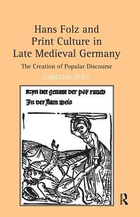 Hans Folz and Print Culture in Late Medieval Germany: The Creation of Popular Discourse, 1st Edition (Paperback) book cover