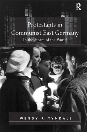 Protestants in Communist East Germany: In the Storm of the World, 1st Edition (Hardback) book cover