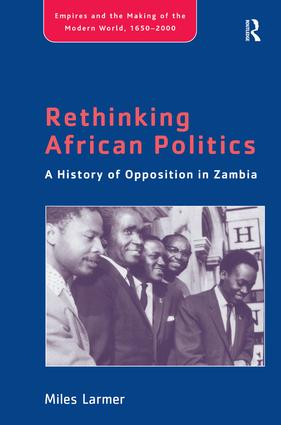 Rethinking African Politics: A History of Opposition in Zambia, 1st Edition (Hardback) book cover