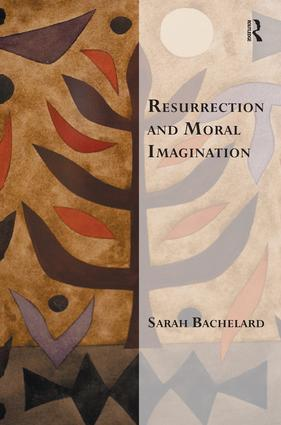 Resurrection and Moral Imagination: 1st Edition (Hardback) book cover