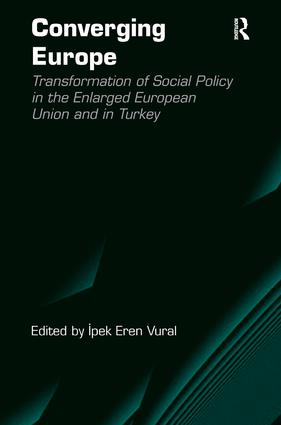 Converging Europe: Transformation of Social Policy in the Enlarged European Union and in Turkey, 1st Edition (Hardback) book cover