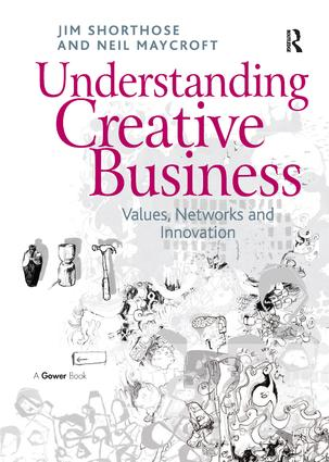 Understanding Creative Business: Values, Networks and Innovation book cover