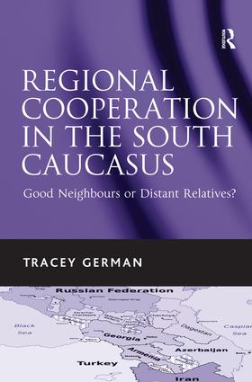 Regional Cooperation in the South Caucasus: Good Neighbours or Distant Relatives?, 1st Edition (Hardback) book cover