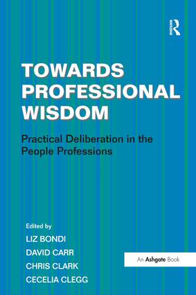 Towards Professional Wisdom: Practical Deliberation in the People Professions, 1st Edition (Paperback) book cover