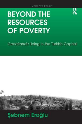 Beyond the Resources of Poverty: Gecekondu Living in the Turkish Capital, 1st Edition (Hardback) book cover