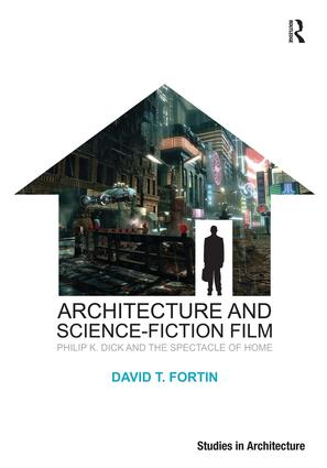 Architecture and Science-Fiction Film: Philip K. Dick and the Spectacle of Home book cover