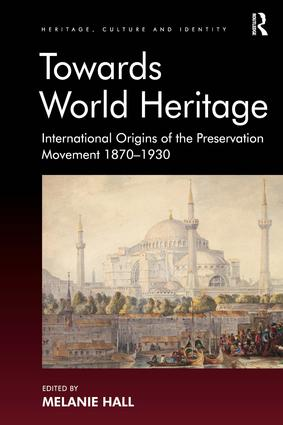 Towards World Heritage: International Origins of the Preservation Movement 1870-1930, 1st Edition (Paperback) book cover