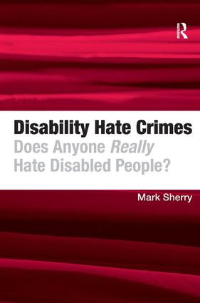 Disability Hate Crimes: Does Anyone Really Hate Disabled People?, 1st Edition (Hardback) book cover