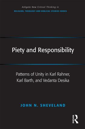 Piety and Responsibility: Patterns of Unity in Karl Rahner, Karl Barth, and Vedanta Desika book cover