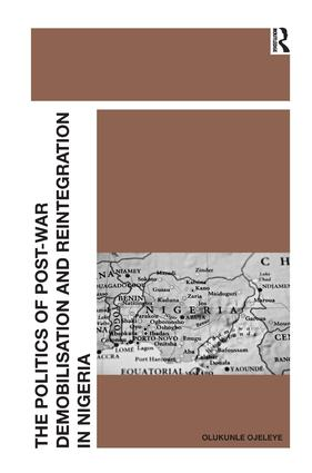 The Politics of Post-War Demobilisation and Reintegration in Nigeria: 1st Edition (Hardback) book cover